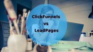 ClickFunnels vs LeadPages: Which one has the best landing page builder?