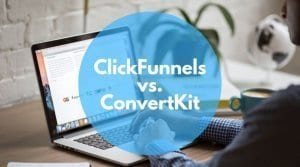 The Ultimate Guide on ClickFunnels vs. ConvertKit