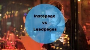 Instapage vs leadpages - Choosing the right landing page builder